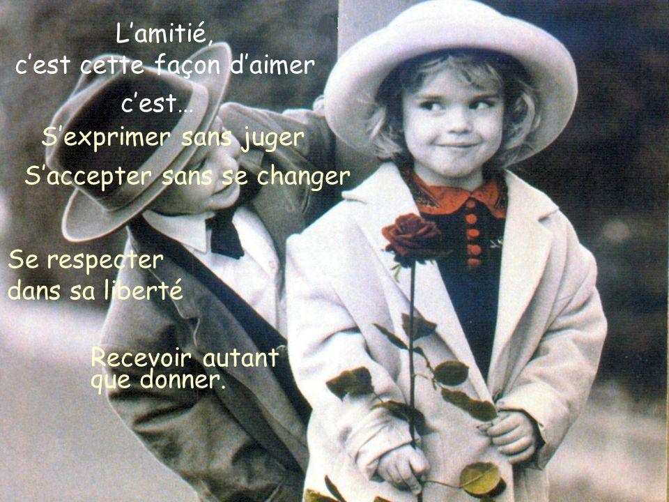 Lamitié Lamitié, cest cette façon daimer, cest… Une complicité enjouée Un partage sans compter Une confiance assurée Une franche spontanéité.