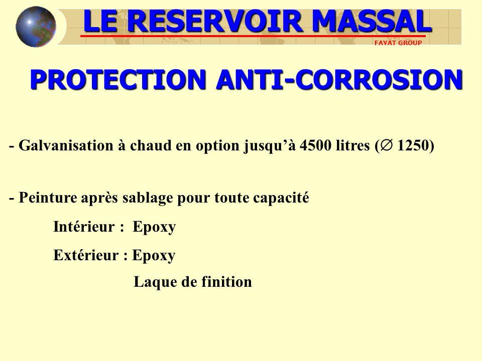 PROTECTION ANTI-CORROSION - Galvanisation à chaud en option jusquà 4500 litres ( 1250) LE RESERVOIR MASSAL FAYAT GROUP - Peinture après sablage pour toute capacité Intérieur : Epoxy Extérieur : Epoxy Laque de finition