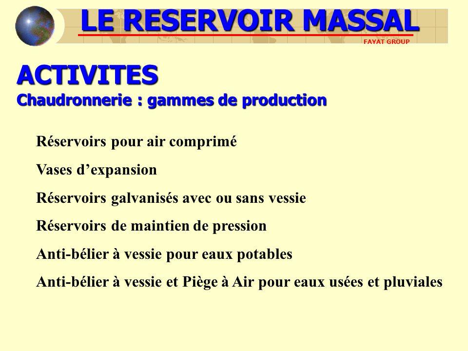 ACTIVITES Chaudronnerie : gammes de production Vases dexpansion Réservoirs galvanisés avec ou sans vessie Réservoirs de maintien de pression Anti-béli