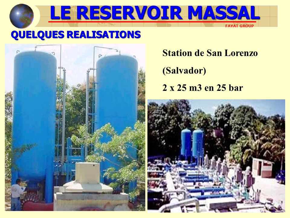 QUELQUES REALISATIONS Station de San Lorenzo (Salvador) 2 x 25 m3 en 25 bar LE RESERVOIR MASSAL FAYAT GROUP