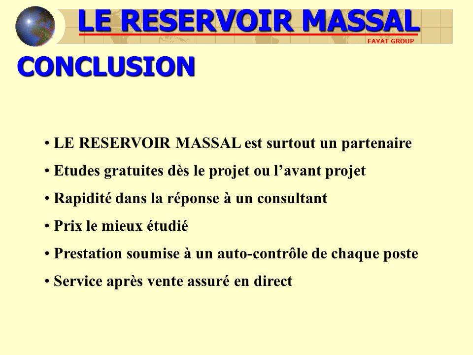 CONCLUSION LE RESERVOIR MASSAL est surtout un partenaire Etudes gratuites dès le projet ou lavant projet Rapidité dans la réponse à un consultant Prix