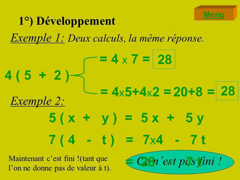 1°) Développement k ( a + b ) = +k ak b On « distribue » le facteur k sur les deux termes a et b : k ( a - b ) = -k ak b Menu On conserve le signe !