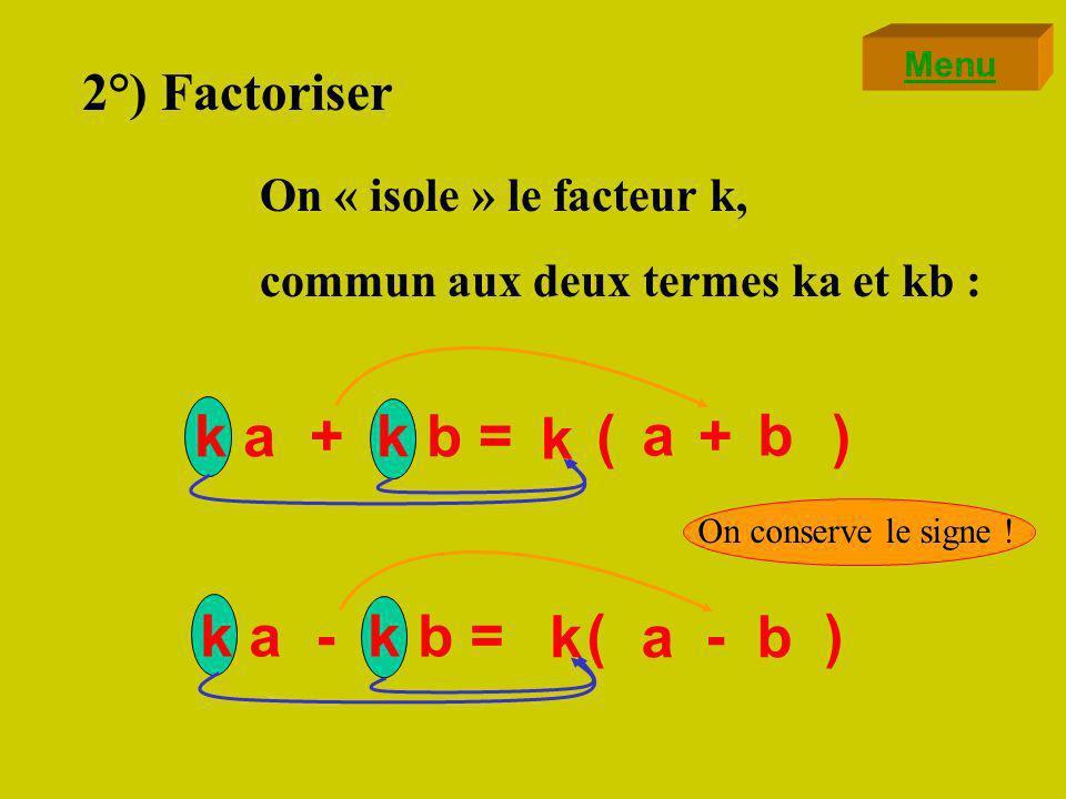 EXERCICE 2 Développer les expressions suivantes: 3 ( a + b ) = 3 a + 3 b 2 ( f - g ) = 9 ( p - 2 ) = 4,2 ( 5 - c ) = 2 f – 2 g 9 p – 9 x 2 9 p – 18 = 4,2 x 5 – 4,2 c 21 – 4,2 c = Menu
