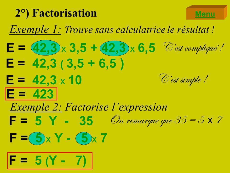 2°) Factoriser On « isole » le facteur k, commun aux deux termes ka et kb : k a + k b = ( + ) k a b k a - k b = ( - ) k a b On conserve le signe .