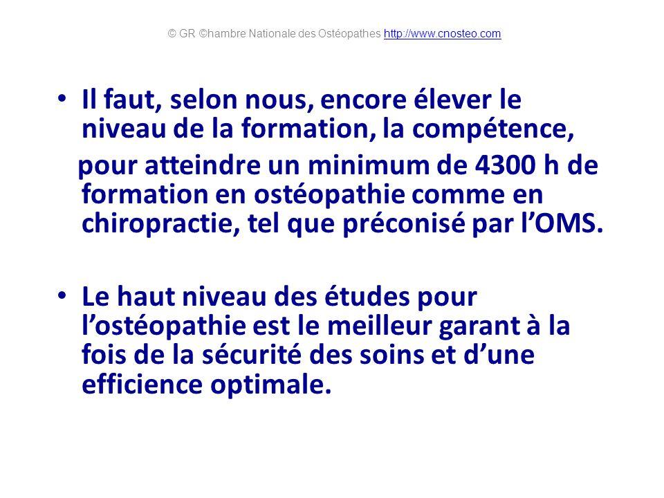 Il faut, selon nous, encore élever le niveau de la formation, la compétence, pour atteindre un minimum de 4300 h de formation en ostéopathie comme en chiropractie, tel que préconisé par lOMS.