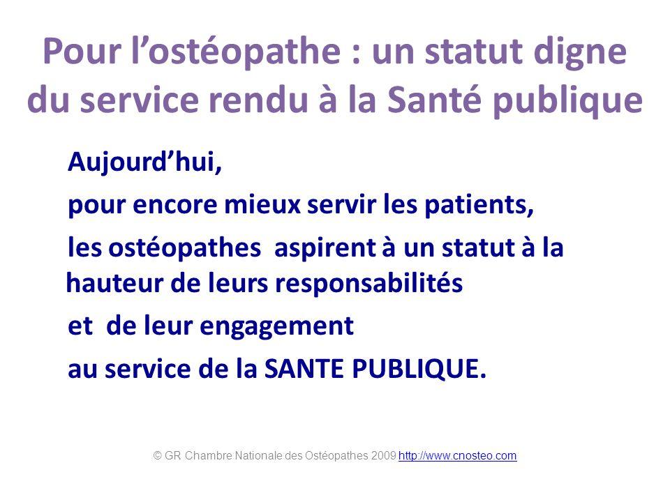 Pour lostéopathe : un statut digne du service rendu à la Santé publique Aujourdhui, pour encore mieux servir les patients, les ostéopathes aspirent à