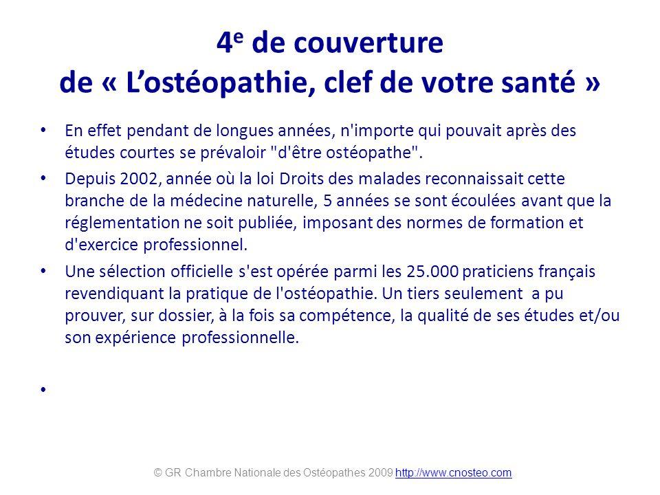 4 e de couverture de « Lostéopathie, clef de votre santé » En effet pendant de longues années, n importe qui pouvait après des études courtes se prévaloir d être ostéopathe .