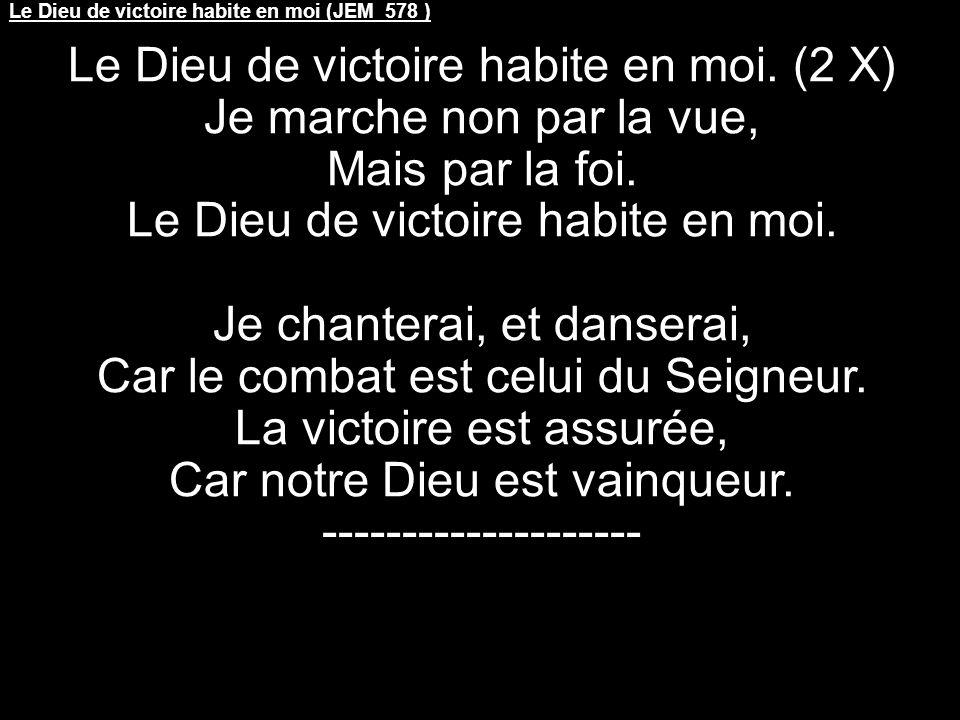 Le Dieu de victoire habite en moi (JEM 578 ) Le Dieu de victoire habite en moi.