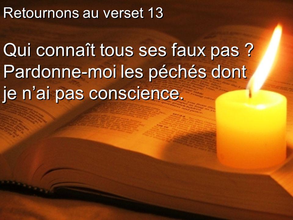 Retournons au verset 13 Qui connaît tous ses faux pas .