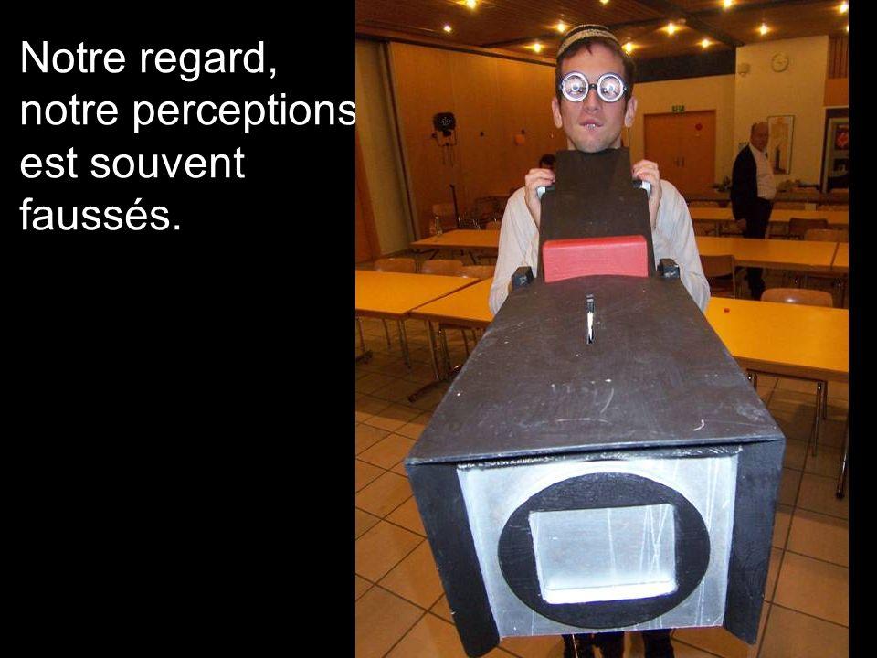 Notre regard, notre perceptions est souvent faussés.