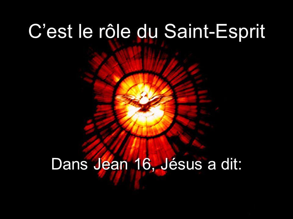 Cest le rôle du Saint-Esprit Dans Jean 16, Jésus a dit: