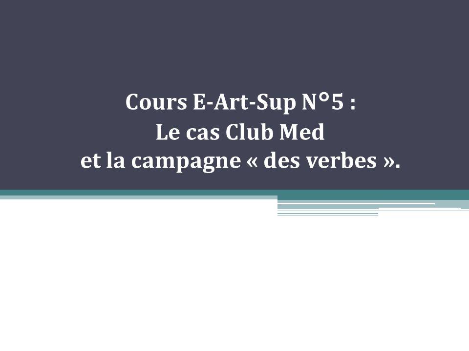 Cours E-Art-Sup N°5 : Le cas Club Med et la campagne « des verbes ».