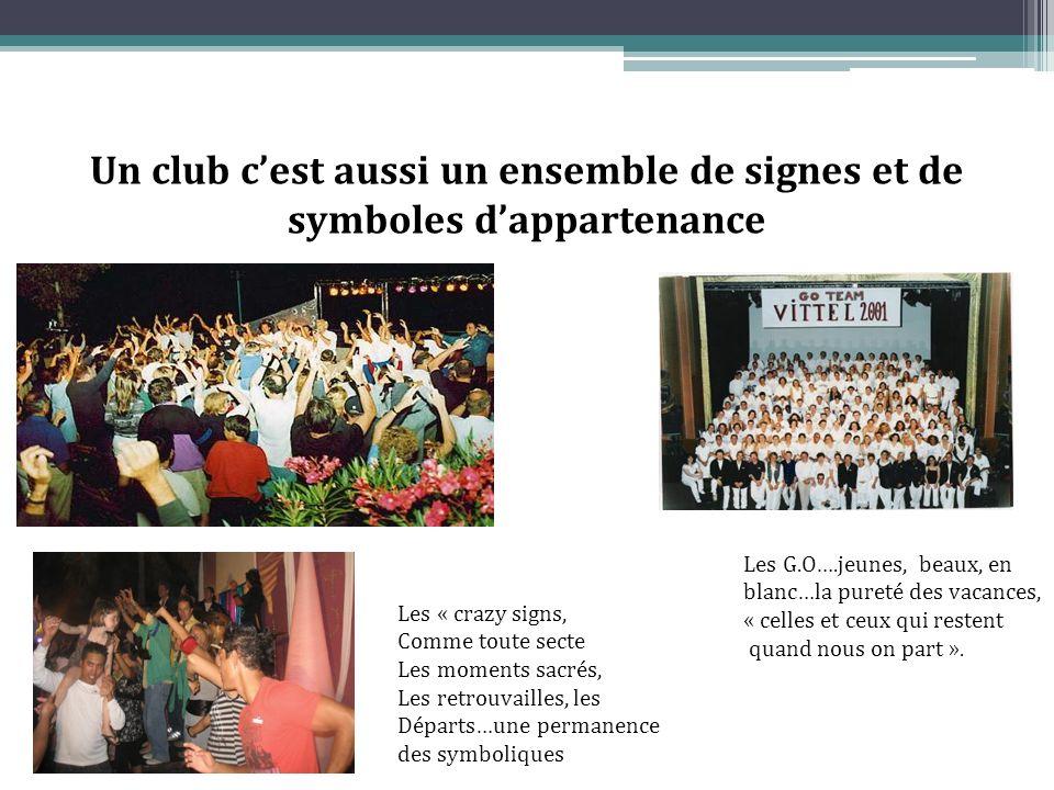Un club cest aussi un ensemble de signes et de symboles dappartenance Les G.O….jeunes, beaux, en blanc…la pureté des vacances, « celles et ceux qui restent quand nous on part ».