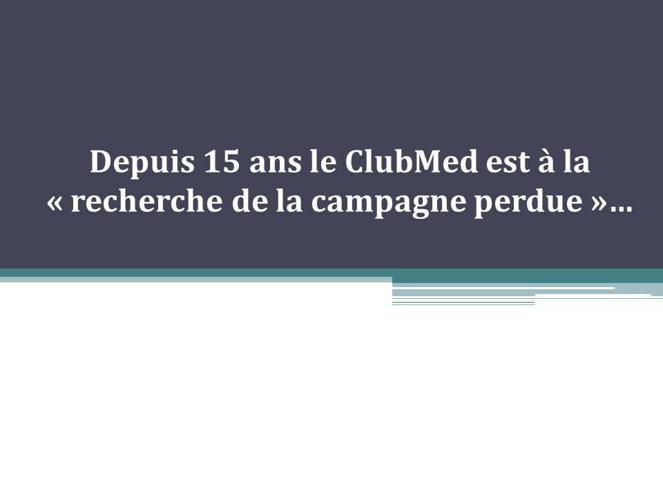 Depuis 15 ans le ClubMed est à la « recherche de la campagne perdue »…