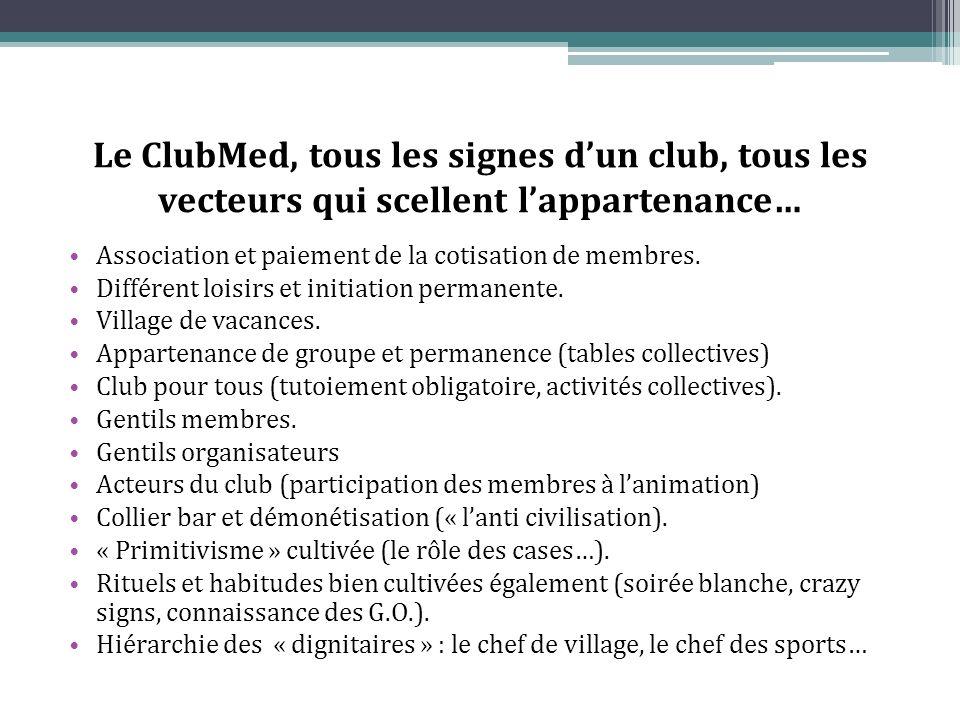 Le ClubMed, tous les signes dun club, tous les vecteurs qui scellent lappartenance… Association et paiement de la cotisation de membres.