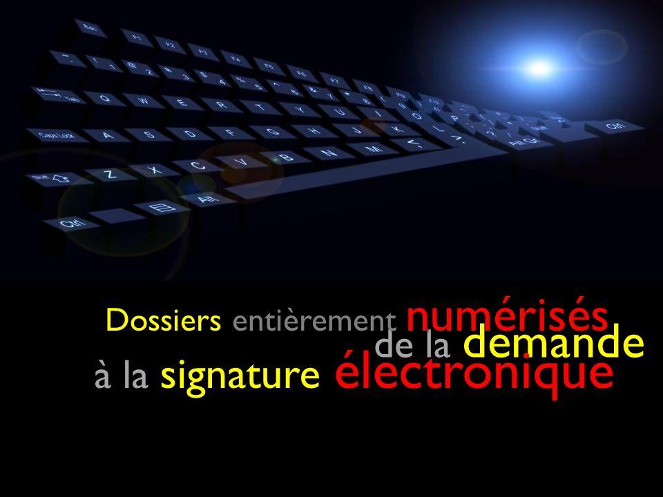 de la demande à la signature électronique entièrement numérisés Dossiers entièrement numérisés