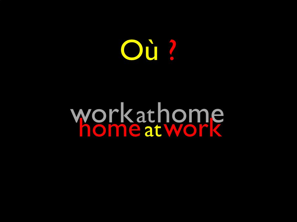 Où at work at home home at work