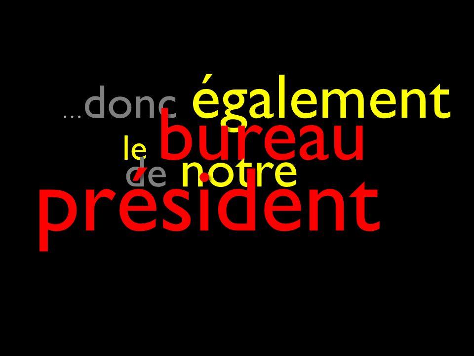 … donc également … donc également le bureau le bureau de notre de notre président président
