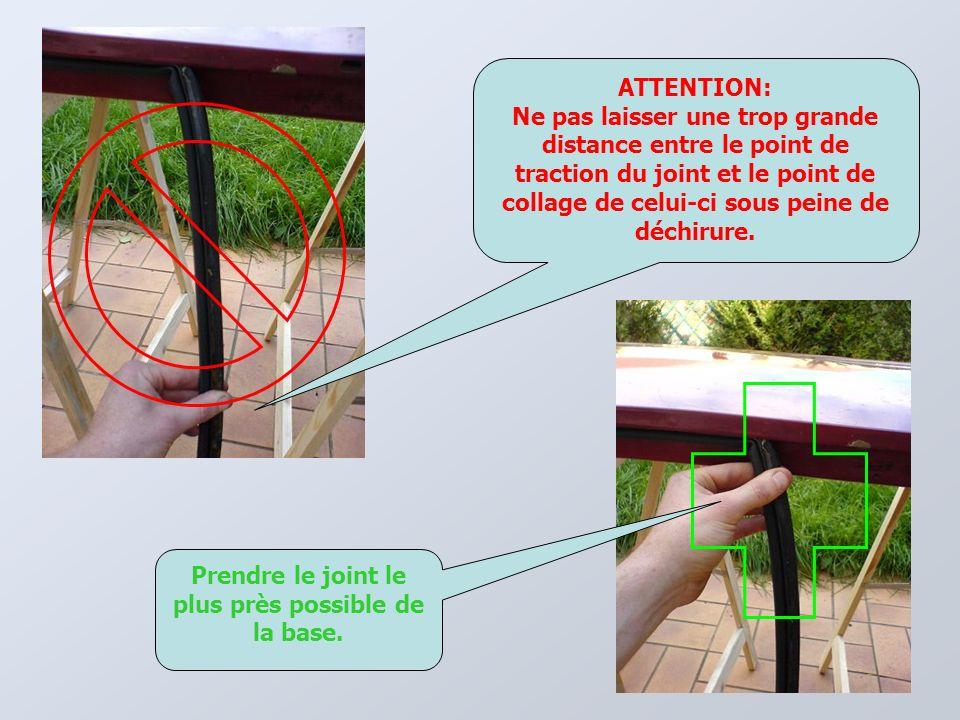 ATTENTION: Ne pas laisser une trop grande distance entre le point de traction du joint et le point de collage de celui-ci sous peine de déchirure.
