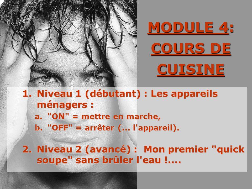 MODULE 4: COURS DE CUISINE 1.Niveau 1 (débutant) : Les appareils ménagers : a. ON = mettre en marche, b. OFF = arrêter (...