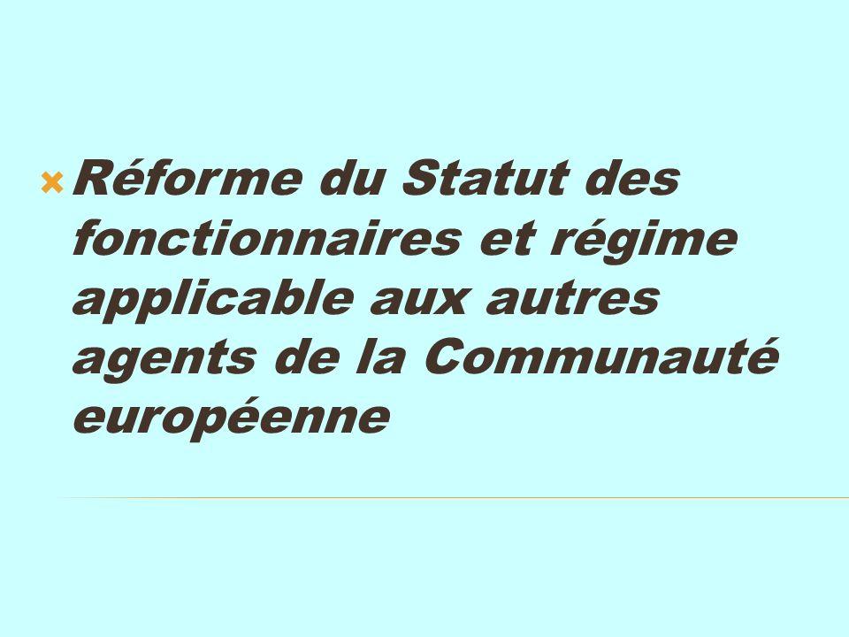 Réforme du Statut des fonctionnaires et régime applicable aux autres agents de la Communauté européenne