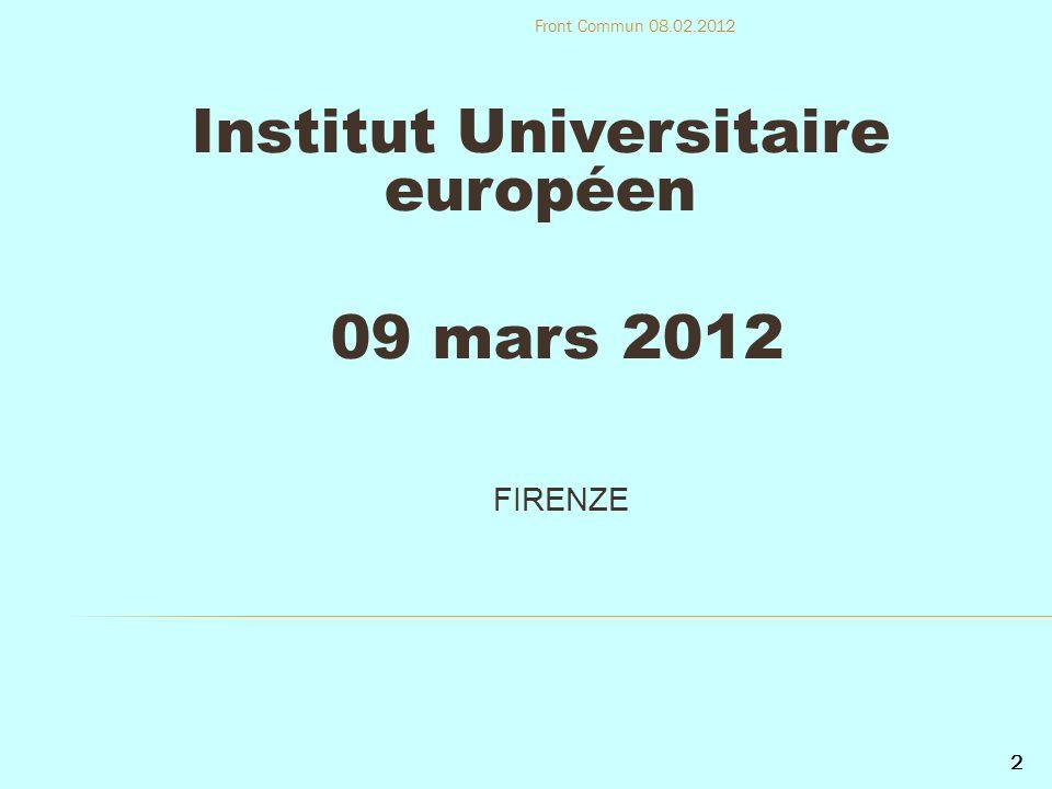Institut Universitaire européen 09 mars 2012 FIRENZE 2 Front Commun 08.02.2012