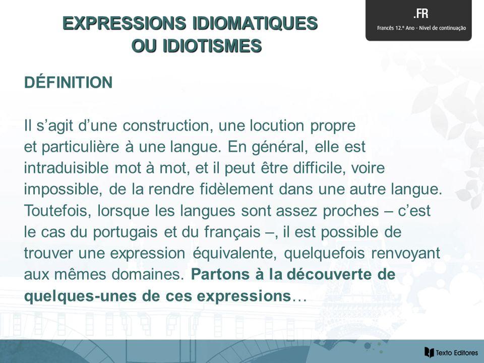 EXPRESSIONS IDIOMATIQUES EXPRESSIONS IDIOMATIQUES OU IDIOTISMES DÉFINITION Il sagit dune construction, une locution propre et particulière à une langue.