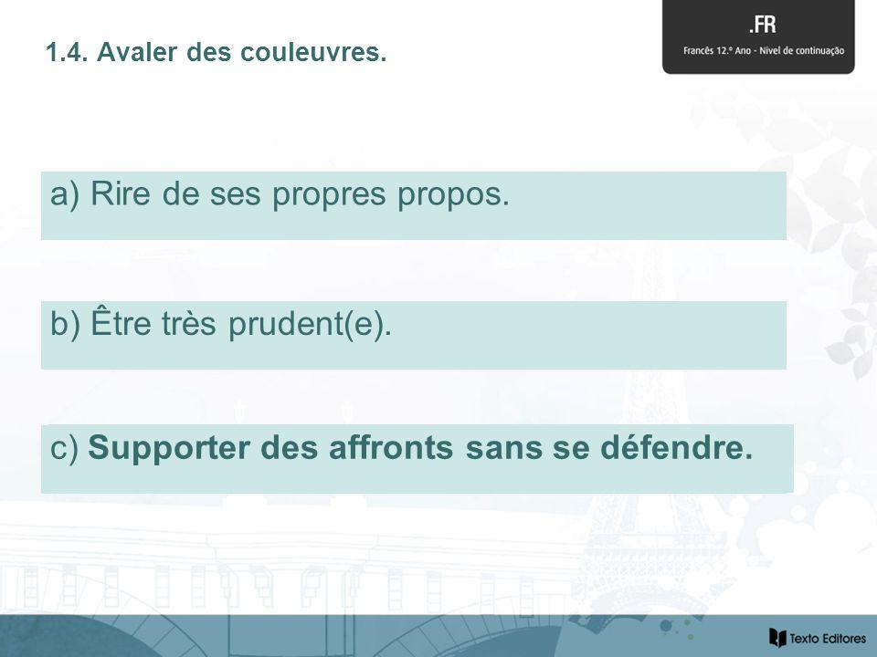 c) Supporter des affronts sans se défendre. 1.4. Avaler des couleuvres.
