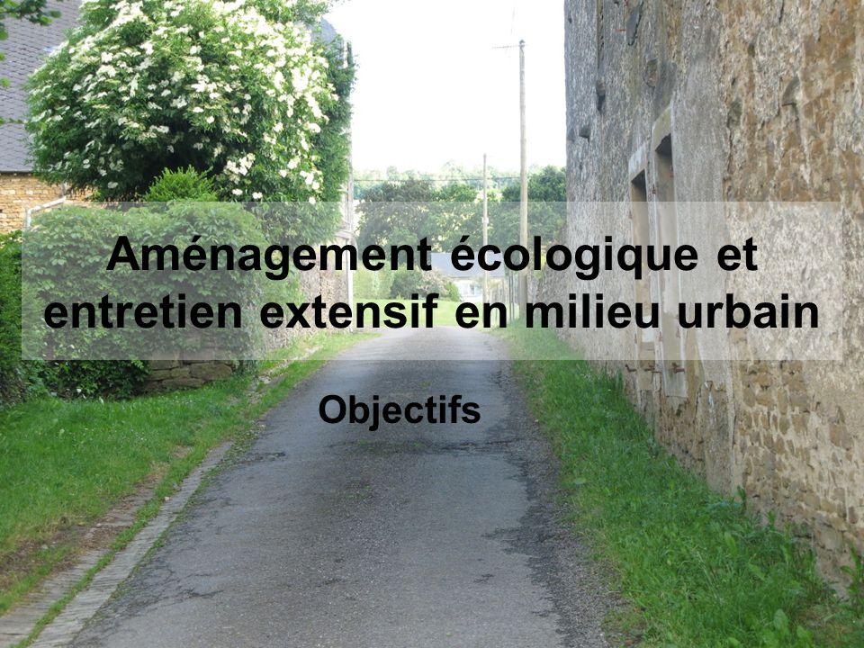 Aménagement écologique et entretien extensif en milieu urbain Objectifs