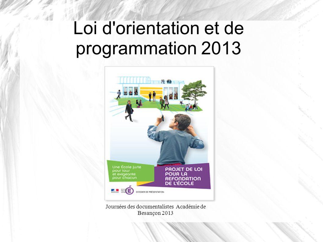 Journées des documentalistes Académie de Besançon 2013 Loi d orientation et de programmation 2013