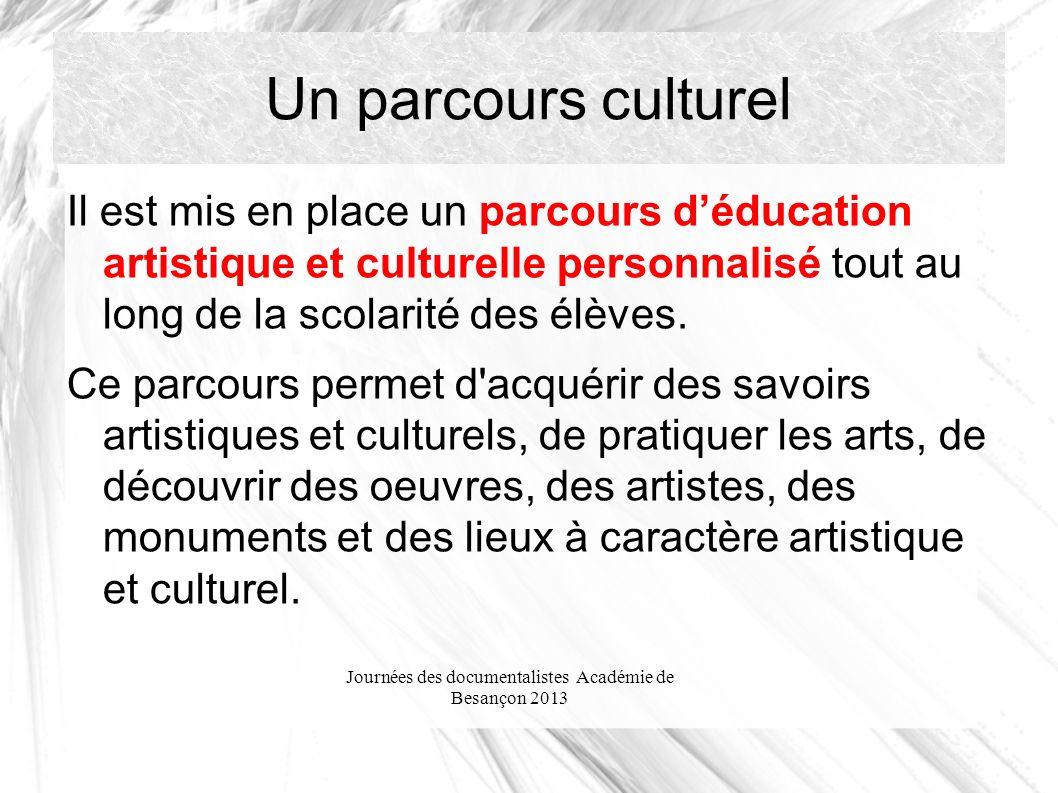 Journées des documentalistes Académie de Besançon 2013 Un parcours culturel Il est mis en place un parcours déducation artistique et culturelle personnalisé tout au long de la scolarité des élèves.