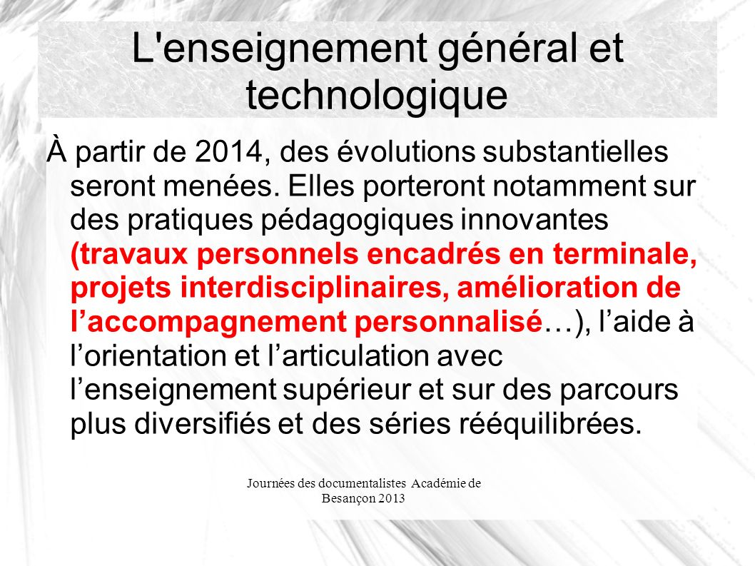 Journées des documentalistes Académie de Besançon 2013 L enseignement général et technologique À partir de 2014, des évolutions substantielles seront menées.