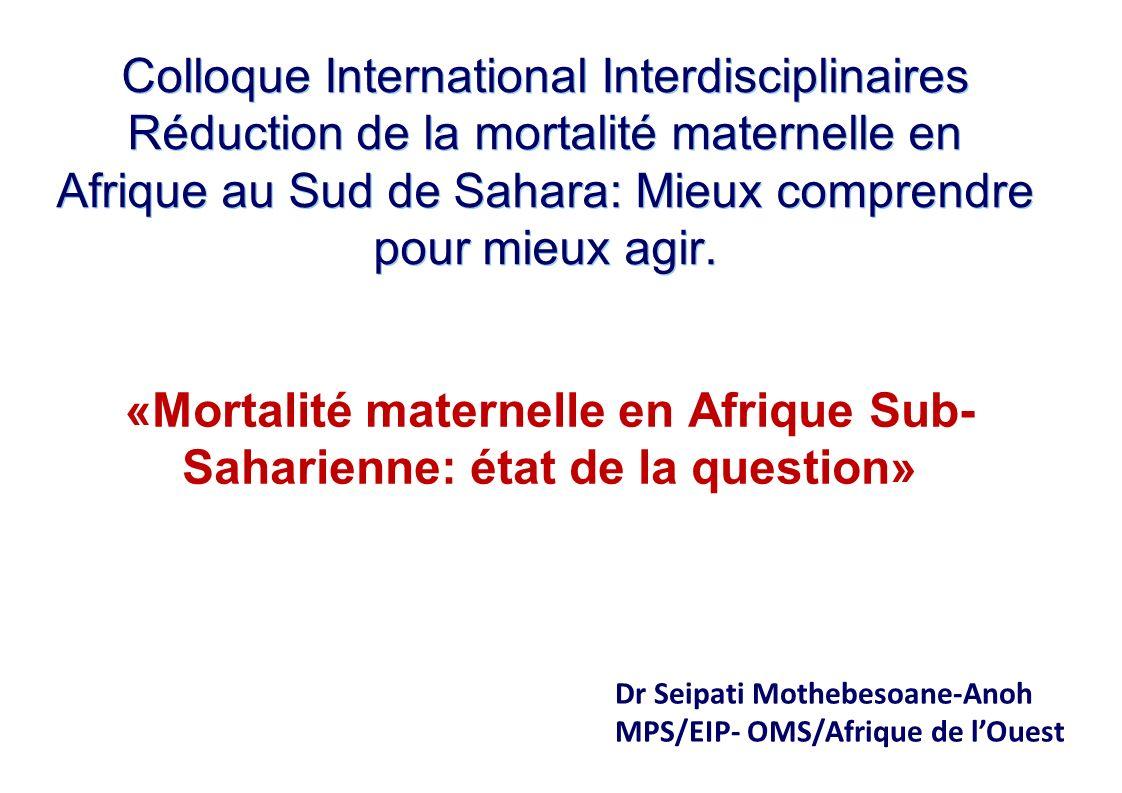 Colloque International Interdisciplinaires Réduction de la mortalité maternelle en Afrique au Sud de Sahara: Mieux comprendre pour mieux agir.
