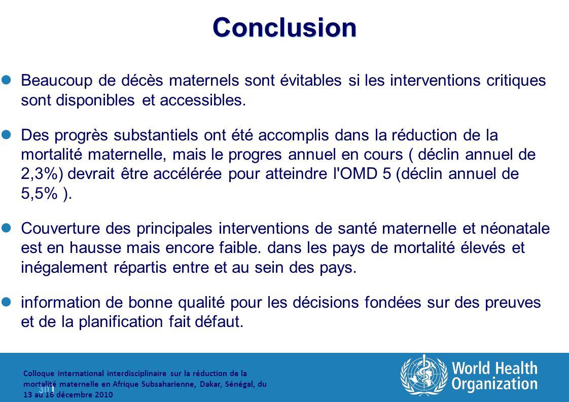 30 | Colloque international interdisciplinaire sur la réduction de la mortalité maternelle en Afrique Subsaharienne, Dakar, Sénégal, du 13 au 16 décembre 2010 Conclusion Beaucoup de décès maternels sont évitables si les interventions critiques sont disponibles et accessibles.