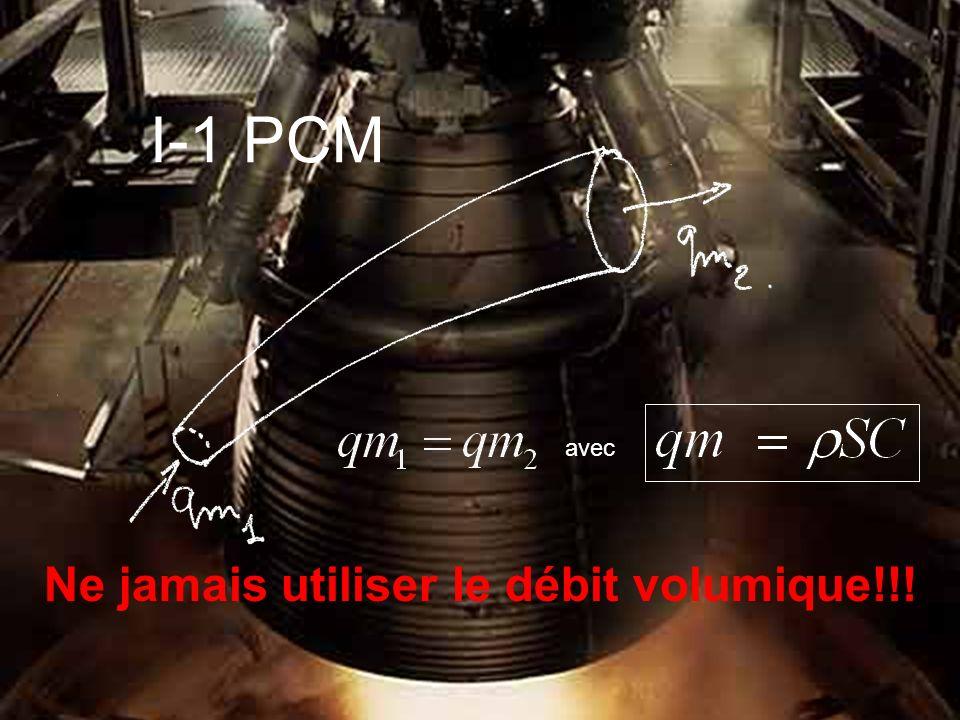 avec I-1 PCM Ne jamais utiliser le débit volumique!!!