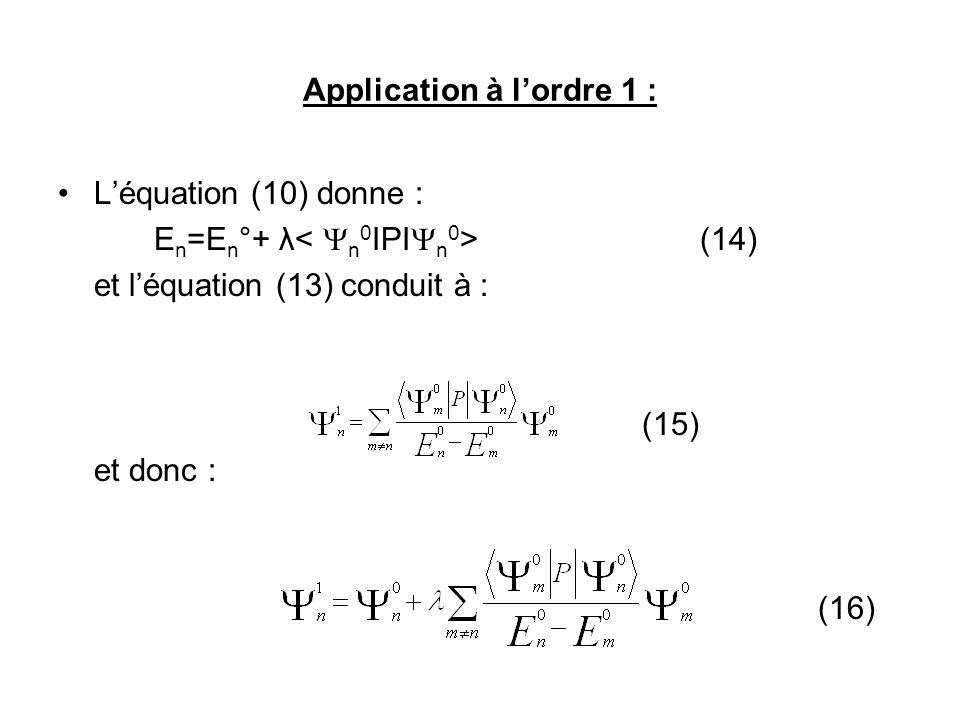 Application à lordre 1 : Léquation (10) donne : E n =E n °+ λ (14) et léquation (13) conduit à : (15) et donc : (16)