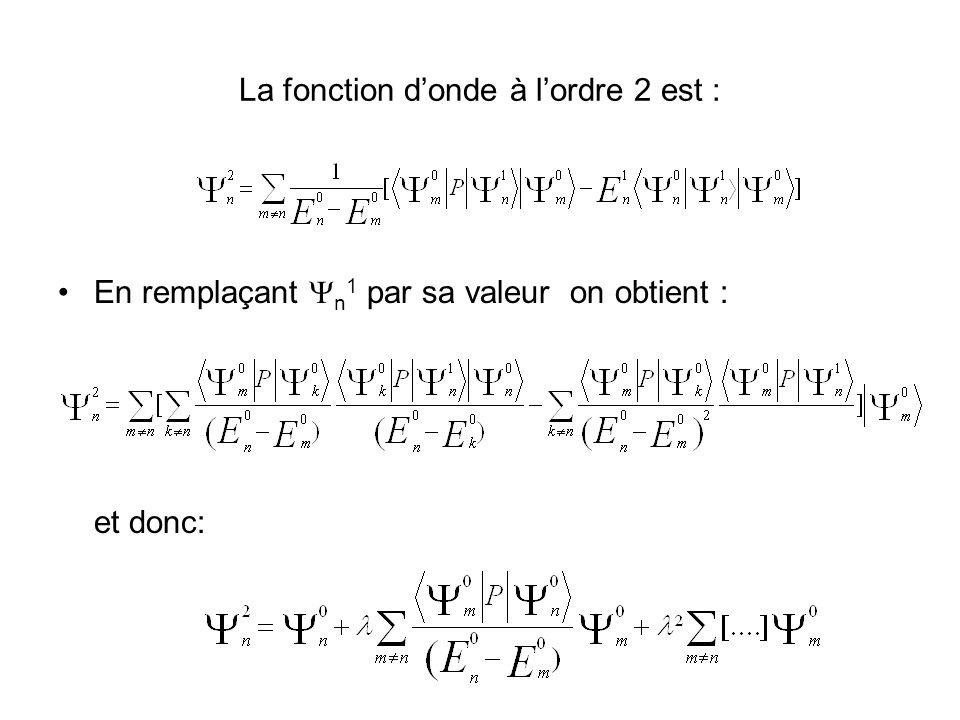 La fonction donde à lordre 2 est : En remplaçant n 1 par sa valeur on obtient : et donc: