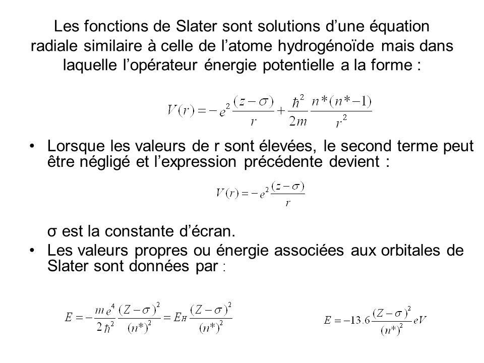 Les fonctions de Slater sont solutions dune équation radiale similaire à celle de latome hydrogénoïde mais dans laquelle lopérateur énergie potentielle a la forme : Lorsque les valeurs de r sont élevées, le second terme peut être négligé et lexpression précédente devient : σ est la constante décran.