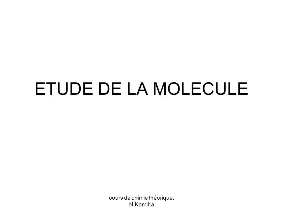 cours de chimie théorique. N.Komiha ETUDE DE LA MOLECULE