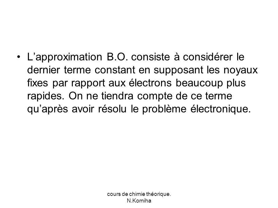 cours de chimie théorique. N.Komiha Lapproximation B.O.