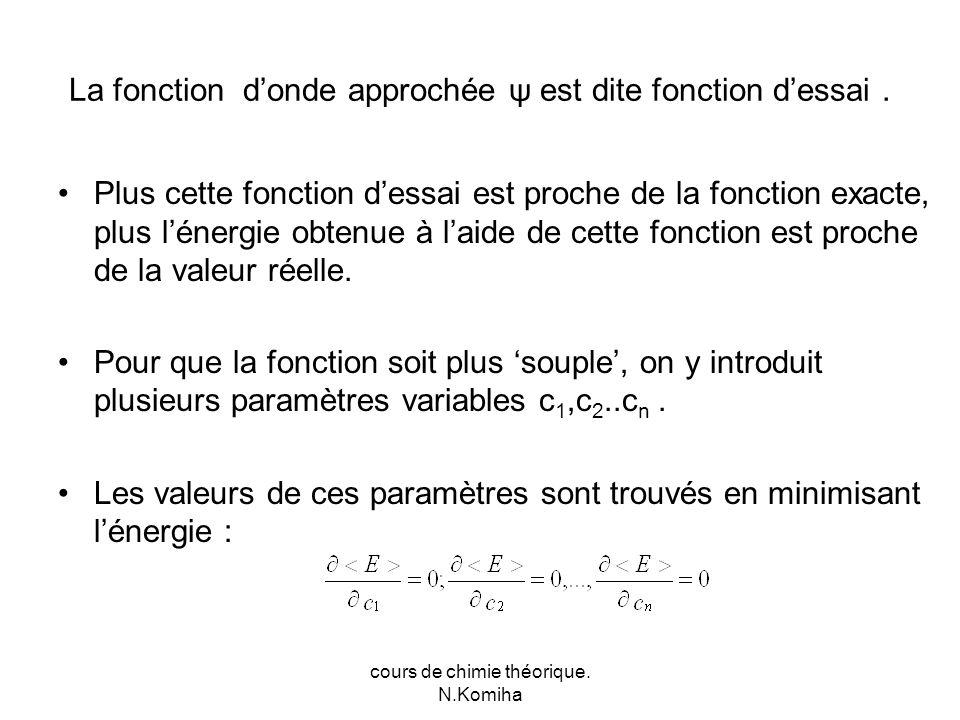 cours de chimie théorique. N.Komiha La fonction donde approchée ψ est dite fonction dessai.