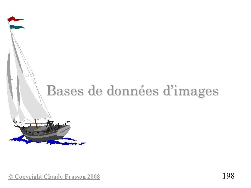 198 Bases de données dimages Bases de données dimages © Copyright Claude Frasson 2008