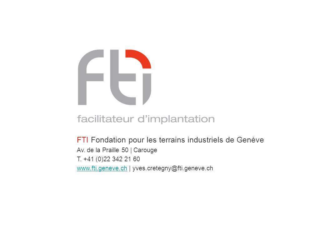 FTI Fondation pour les terrains industriels de Genève Av. de la Praille 50 | Carouge T. +41 (0)22 342 21 60 www.fti.geneve.chwww.fti.geneve.ch | yves.