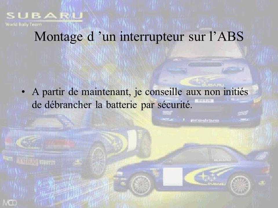 Montage d un interrupteur sur lABS A partir de maintenant, je conseille aux non initiés de débrancher la batterie par sécurité.