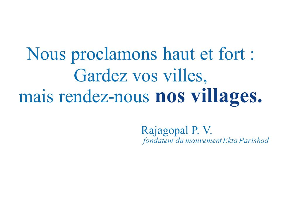 Nous proclamons haut et fort : Gardez vos villes, mais rendez-nous nos villages.