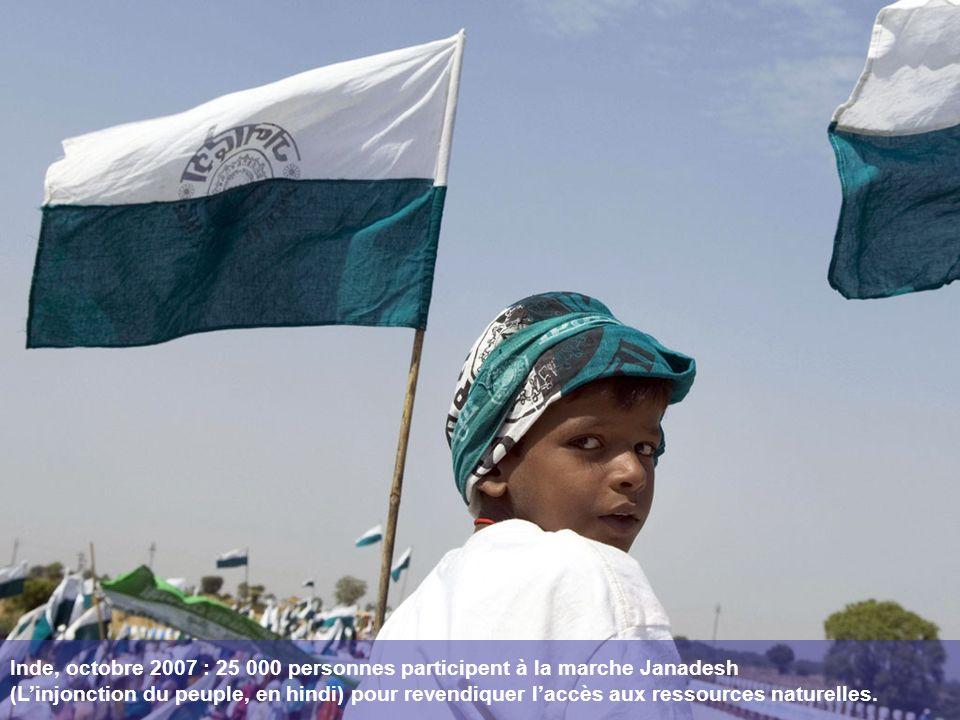 Inde, octobre 2007 : 25 000 personnes participent à la marche Janadesh (Linjonction du peuple, en hindi) pour revendiquer laccès aux ressources naturelles.