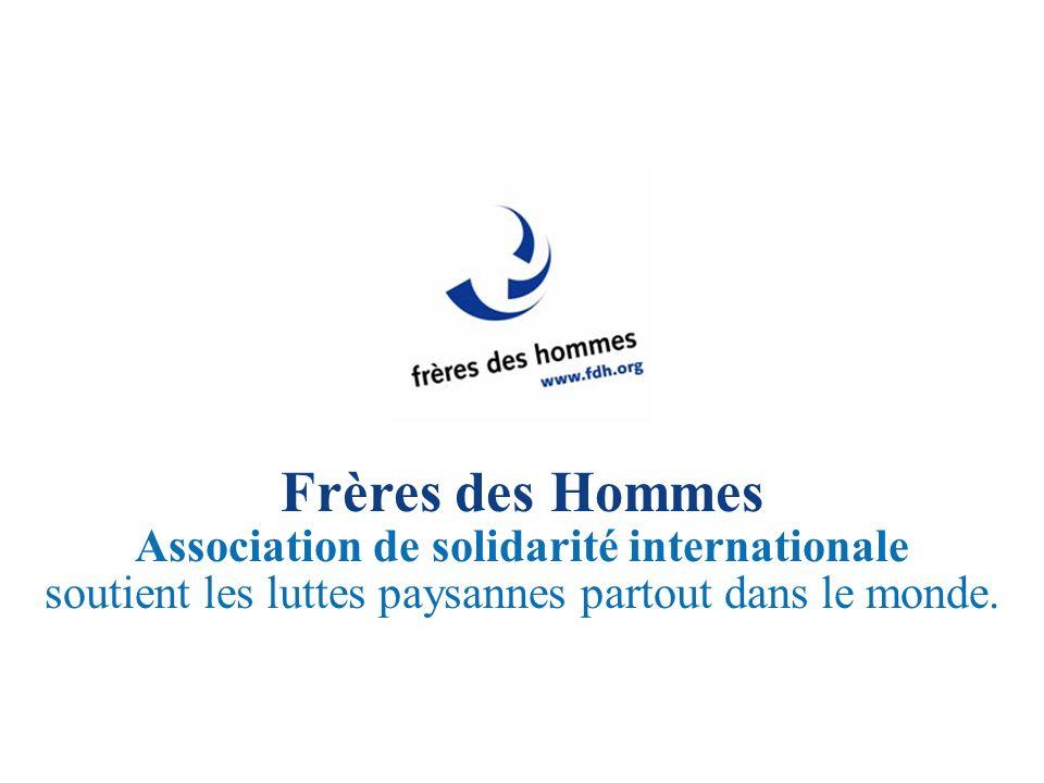 Frères des Hommes Association de solidarité internationale soutient les luttes paysannes partout dans le monde.
