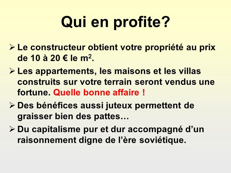 Qui en profite? Le constructeur obtient votre propriété au prix de 10 à 20 le m 2. Les appartements, les maisons et les villas construits sur votre te