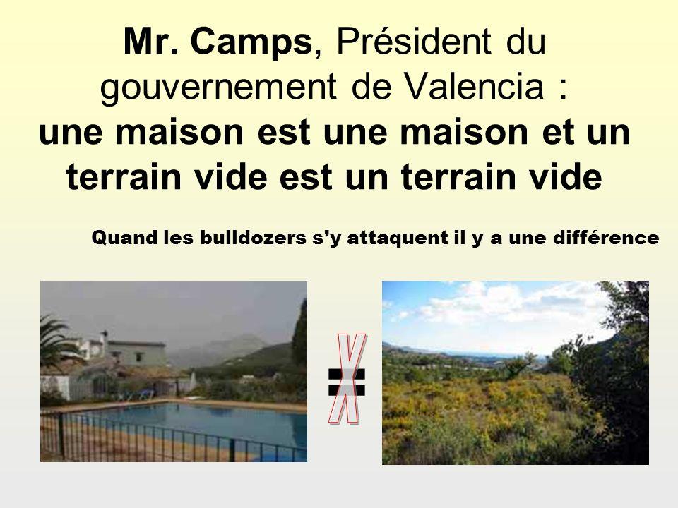 Mr. Camps, Président du gouvernement de Valencia : une maison est une maison et un terrain vide est un terrain vide Quand les bulldozers sy attaquent