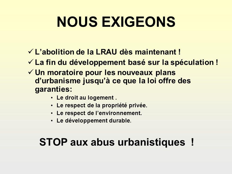 NOUS EXIGEONS Labolition de la LRAU dès maintenant ! La fin du développement basé sur la spéculation ! Un moratoire pour les nouveaux plans durbanisme